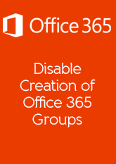 Disable-Creation-of-Office-365-Groups